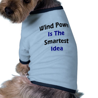 Wind Power Is The Smartest Idea Dog T-shirt