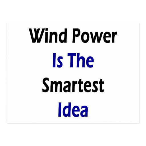 Wind Power Is The Smartest Idea Post Card