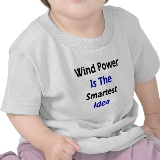 Wind Power Is The Smartest Idea T Shirts