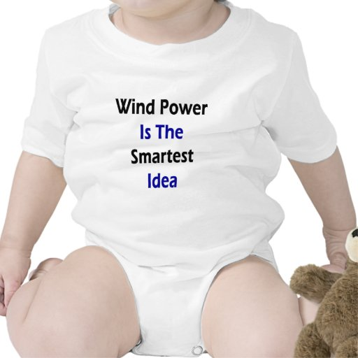 Wind Power Is The Smartest Idea Shirts