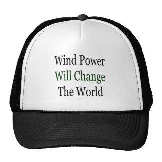 Wind Power Will Change The World Hats
