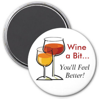 Wine a Bit...You'll Feel Better! 7.5 Cm Round Magnet