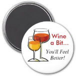 Wine a Bit...You'll Feel Better! Refrigerator Magnets