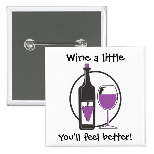 Wine a Little, You'll feel better! 15 Cm Square Badge