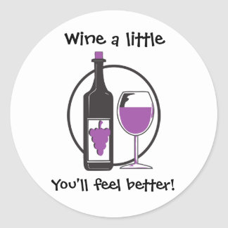 Wine a Little, You'll feel better! Round Sticker
