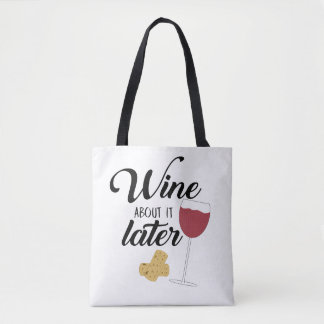 Wine About it Later Tote Bag