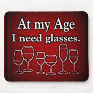 "WINE: ""AT MY AGE I  NEED GLASSES"" MOUSE PAD"
