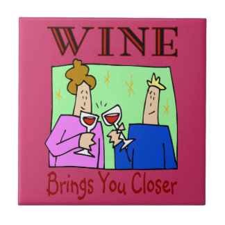 Wine Brings You Closer Tile
