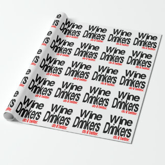 Wine Drinkers Do It Better Wrapping Paper