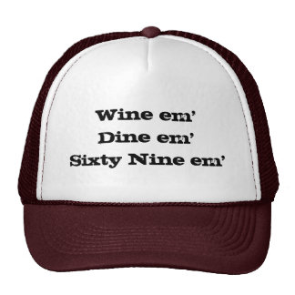 Wine em Dine em Sixty Nine em Trucker Hats