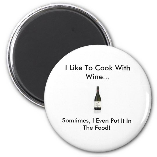 wine, I Like To Cook With Wine..., Somtimes, I ... 6 Cm Round Magnet