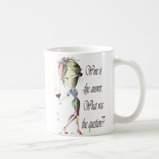 Wine is the Answer - what was the question?? Mugs