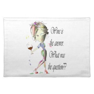 Wine is the Answer - what was the question?? Placemat