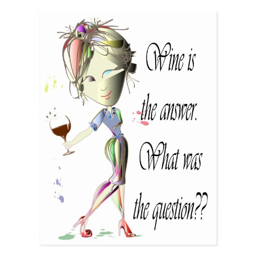Wine is the answer, what was the question? post card