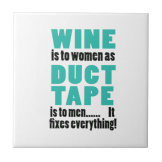 Wine is to women as duct tape is to men… small square tile