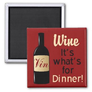 Wine, It's what's for Dinner! square magnet