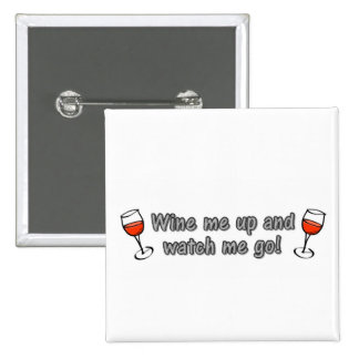 Wine me up and watch me go! 15 cm square badge