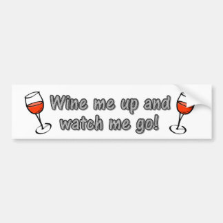 Wine me up and watch me go! bumper sticker