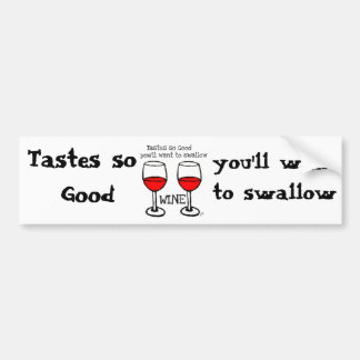 "WINE: ""TASTES SO GOOD YOU'LL WANT TO SWALLOW"" BUMPER STICKER"