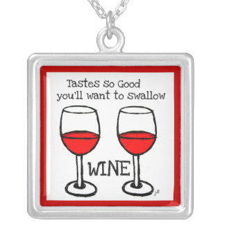 "WINE: ""TASTES SO GOOD YOU'LL WANT TO SWALLOW"" SILVER PLATED NECKLACE"