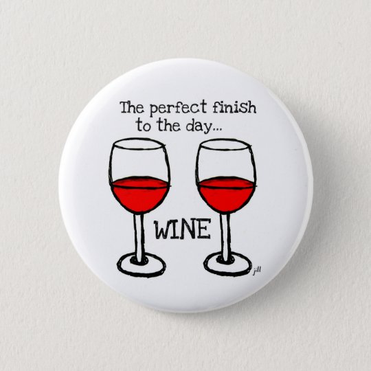 WINE - THE PERFECT FINISH TO THE DAY 6 CM ROUND BADGE