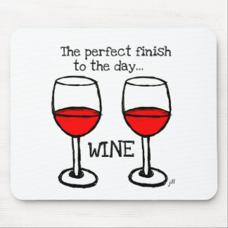 WINE - THE PERFECT FINISH TO THE DAY MOUSE PAD