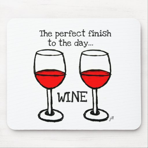 WINE - THE PERFECT FINISH TO THE DAY MOUSEPADS