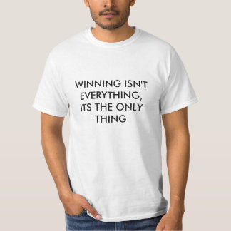 WINNING ISN'T EVERYTHING,ITS THE ONLY THING TEES