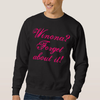 Winona? Forget about it! Pullover Sweatshirts