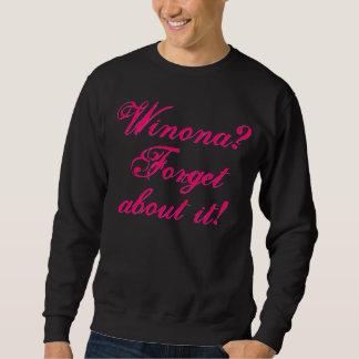 Winona? Forget about it! Sweatshirt