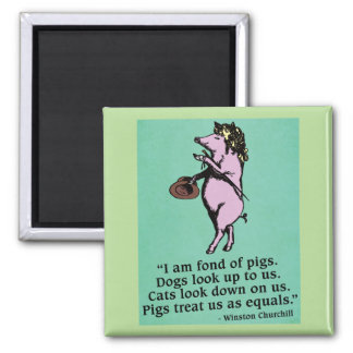 Winston Churchill 'Fond of pigs' Quote Magnet