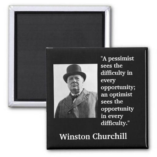 "Winston Churchill Quote ""A pessimist sees the..."" Refrigerator Magnet"