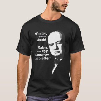 Winston Churchill - You're Drunk T-Shirt