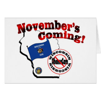 Wisconsin Anti ObamaCare – November's Coming! Greeting Card