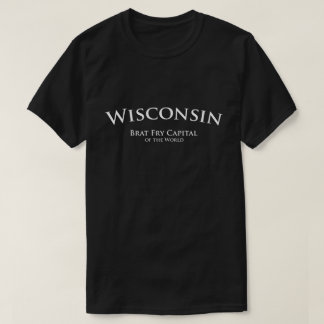 Wisconsin - Brat Fry Capital of the World Tshirt