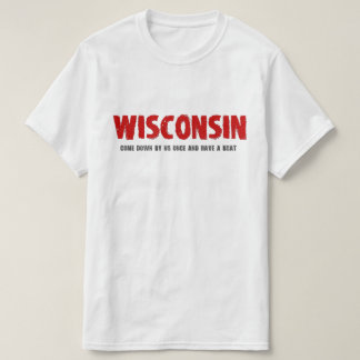 Wisconsin Come Down by Us Once and Have a Brat Tee