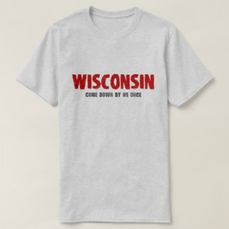 Wisconsin - Come Down by Us Once Tshirt