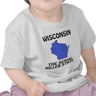 Wisconsin - The Serial Killer State T Shirts