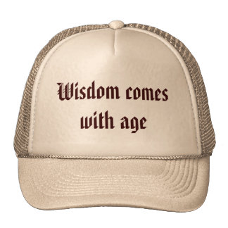 Wisdom comes with age hats