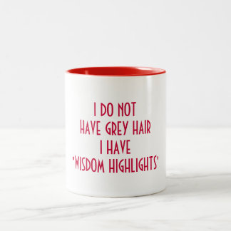 WISDOM HIGHLIGHTS NOT GREY HAIR COFFEE MUG