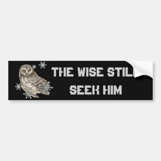 Wise Men Still Seek Him Quote Owl Bird Bumper Sticker