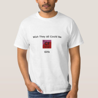 Wish They All Could Be Californium Girls T-Shirt