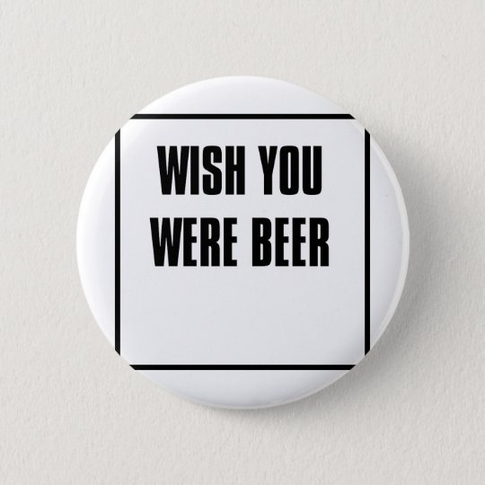 wish you were beer 6 cm round badge