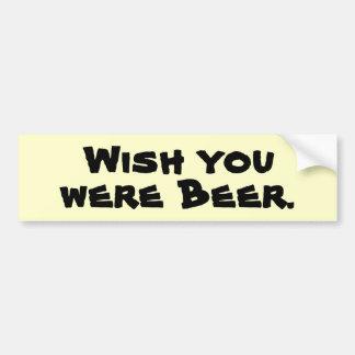 Wish you were Beer. Bumper Sticker