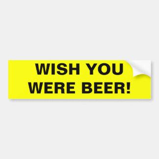WISH YOU WERE BEER! BUMPER STICKERS