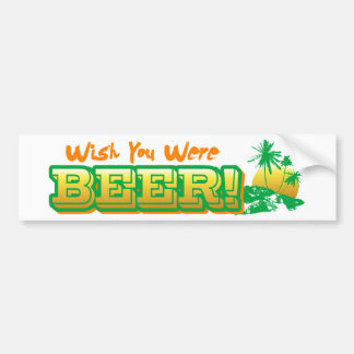 Wish you Were Beer Car Bumper Sticker