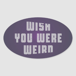 Wish you were weird oval sticker