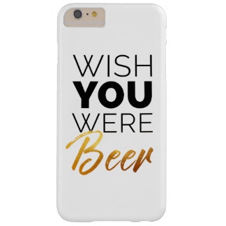Wish your were Beer Barely There iPhone 6 Plus Case
