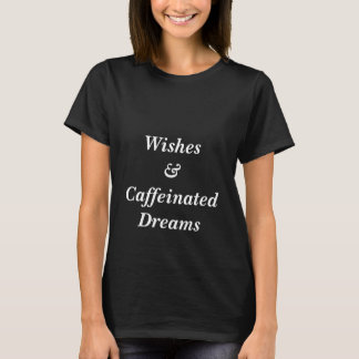 Wishes & Caffeinated Dreams Tee