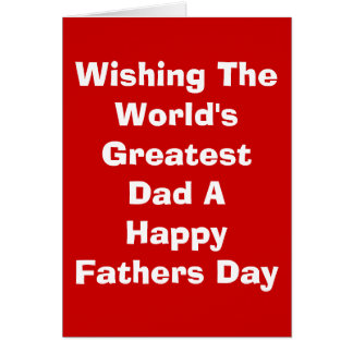 Wishing The World's Greatest Dad A Happy Father... Greeting Card